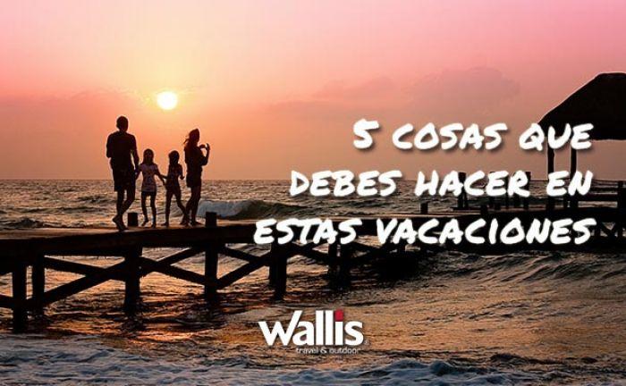 5 Cosas que debes hacer en vacaciones